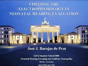 UPDATING THE ELECTROPHYSIOLOGY IN NEONATAL HEARING EVALUATION Jos