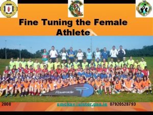 Fine Tuning the Female Athlete 2008 umckayulster gaa