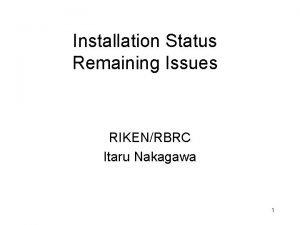 Installation Status Remaining Issues RIKENRBRC Itaru Nakagawa 1