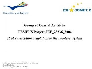 Group of Coastal Activities TEMPUS Project JEP252362004 ICM