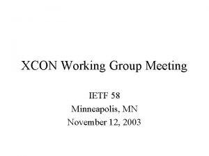 XCON Working Group Meeting IETF 58 Minneapolis MN