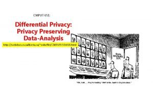 CMPUT 651 Differential Privacy Privacy Preserving DataAnalysis http