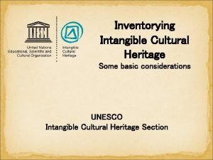 Inventorying Intangible Cultural Heritage Some basic considerations UNESCO