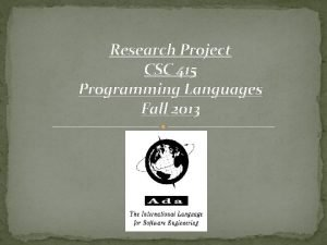 Research Project CSC 415 Programming Languages Fall 2013