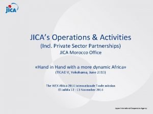 JICAs Operations Activities Incl Private Sector Partnerships JICA