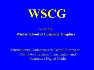 WSCG Recently Winter School of Computer Graphics International