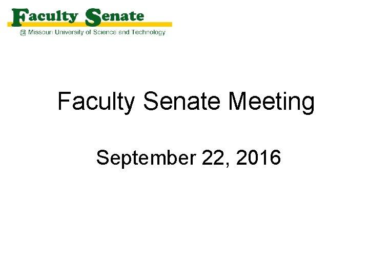 Faculty Senate Meeting September 22 2016 Agenda I