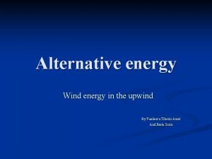 Alternative energy Wind energy in the upwind By