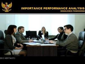 IMPORTANCE PERFORMANCE ANALYSIS MANAJEMEN PEMASARAN EKO HERTANTO IMPORTANCE