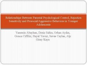 Relationships Between Parental Psychological Control Rejection Sensitivity and