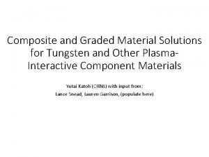 Composite and Graded Material Solutions for Tungsten and