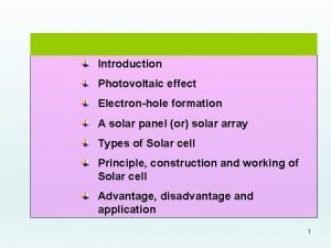 Introduction Photovoltaic effect Electronhole formation A solar panel