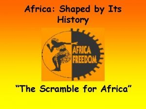 Africa Shaped by Its History The Scramble for