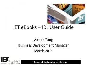 IET e Books IDL User Guide Adrian Tang