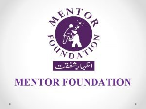 MENTOR FOUNDATION Introduction Mentor Foundation is NonGovernmental NonPolitical