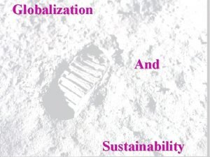 Globalization And Sustainability To What Extent Does Globalization