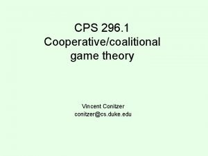 CPS 296 1 Cooperativecoalitional game theory Vincent Conitzer