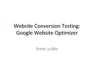 Website Conversion Testing Google Website Optimizer Brent Ludtke