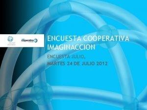 ENCUESTA COOPERATIVA IMAGINACCION ENCUESTA JULIO MARTES 24 DE