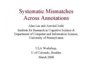 Systematic Mismatches Across Annotations Alan Lee and Aravind