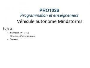 PRO 1026 Programmation et enseignement Vhicule autonome Mindstorms