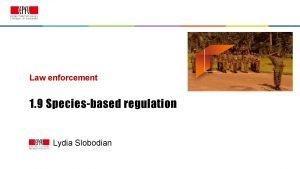 Law enforcement 1 9 Speciesbased regulation Lydia Slobodian