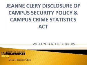 JEANNE CLERY DISCLOSURE OF CAMPUS SECURITY POLICY CAMPUS