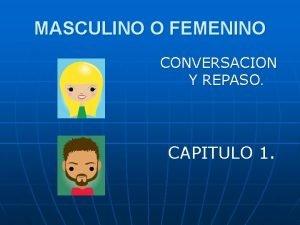 MASCULINO O FEMENINO CONVERSACION Y REPASO CAPITULO 1
