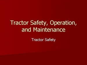 Tractor Safety Operation and Maintenance Tractor Safety Importance