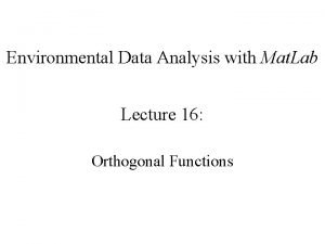 Environmental Data Analysis with Mat Lab Lecture 16