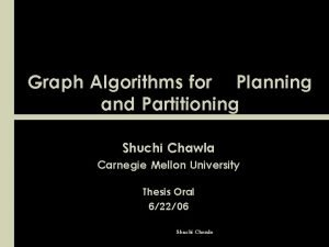Graph Algorithms for Planning and Partitioning Shuchi Chawla