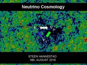 Neutrino Cosmology ne nm nt STEEN HANNESTAD NBI