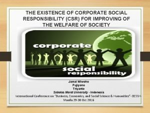 THE EXISTENCE OF CORPORATE SOCIAL RESPONSIBILITY CSR FOR