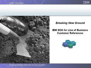 IBM Corporation Breaking New Ground IBM SOA for