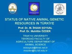 STATUS OF NATIVE ANIMAL GENETIC RESOURCES IN TRKYE