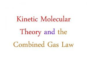 Kinetic Molecular Theory and the Combined Gas Law