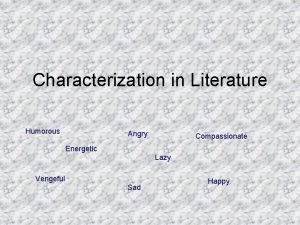 Characterization in Literature Humorous Angry Compassionate Energetic Lazy