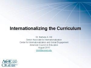 Internationalizing the Curriculum Dr Barbara A Hill Senior