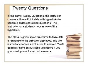 Twenty Questions In the game Twenty Questions the