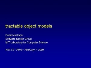 tractable object models Daniel Jackson Software Design Group