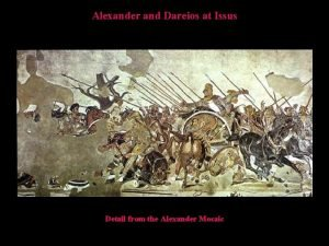 Alexander and Dareios at Issus Detail from the
