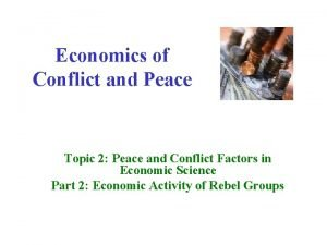 Economics of Conflict and Peace Topic 2 Peace
