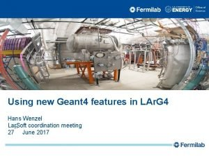 Using new Geant 4 features in LAr G