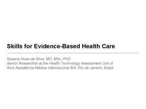 Skills for EvidenceBased Health Care Suzana Alves da