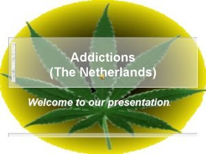 Addictions The Netherlands Welcome to our presentation Smoking