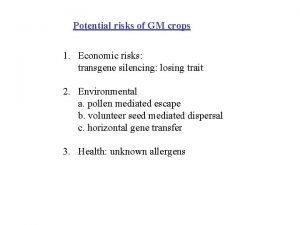 Potential risks of GM crops 1 Economic risks
