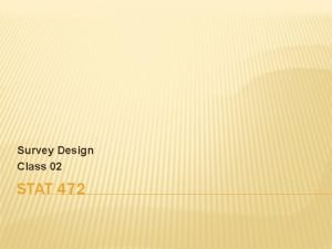 Survey Design Class 02 STAT 472 VALIDITY It