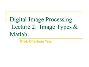 Digital Image Processing Lecture 2 Image Types Matlab