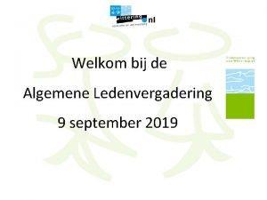 Welkom bij de Algemene Ledenvergadering 9 september 2019