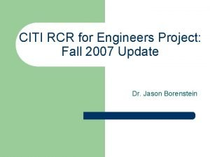 CITI RCR for Engineers Project Fall 2007 Update